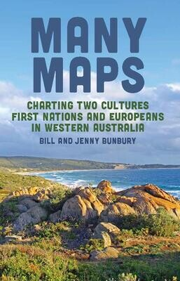 Many Maps: Charting Two Cultures: First Nations Australians and European Settlers in Western Australia by Bill Bunbury and Jenny Bunbury