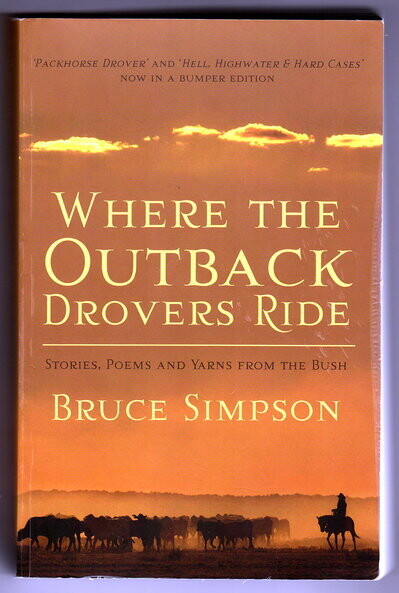 Where the Outback Drovers Ride: Stories, Poems and Yarns from the Bush by Bruce Simpson