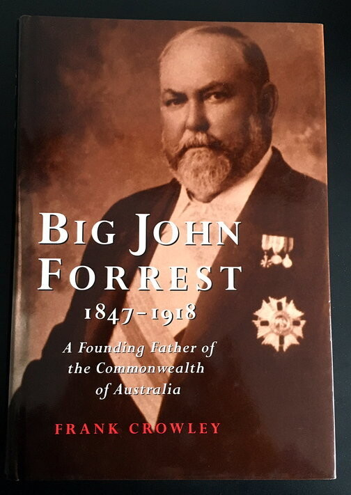 Big John Forrest 1847-1918: A Founding Father of the Commonwealth of Australia by Frank Crowley