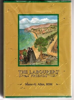 The Labourers' Friends: Sisters of Mercy in Victoria and Tasmania BY Maree G Allen
