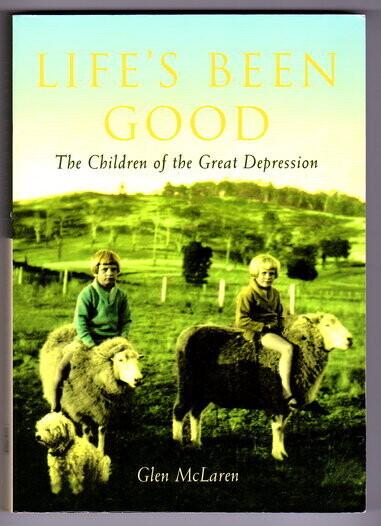 Life's Been Good: The Children of the Great Depression by Glen McLaren