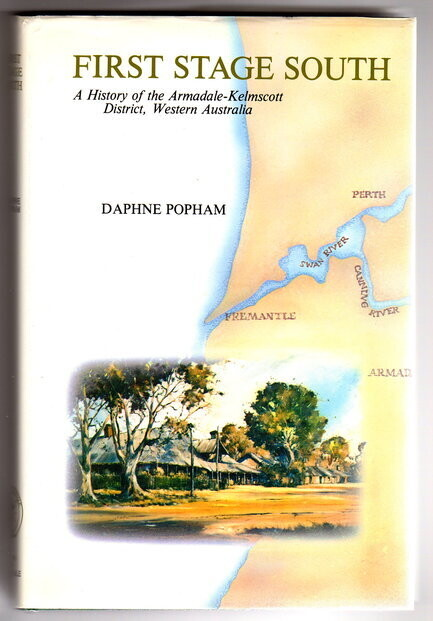 First Stage South: A History of the Armadale Kelmscott District, Western Australia by Daphne Popham