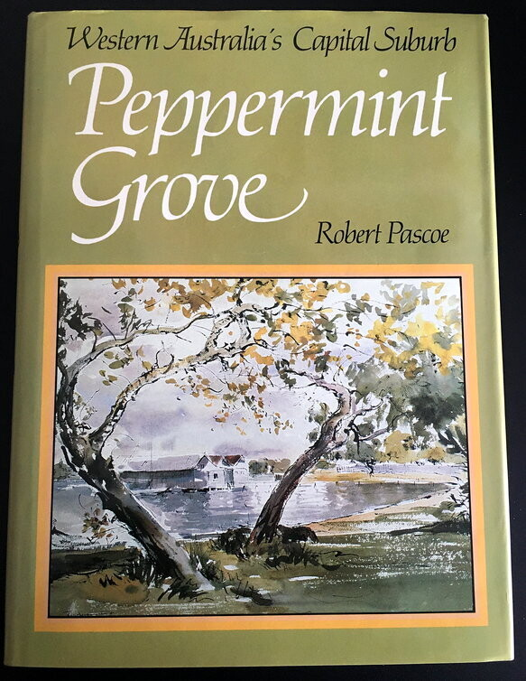 Peppermint Grove: Western Australia's Capital Suburb by Robert Pascoe