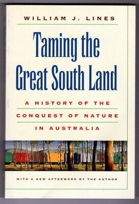 Taming the Great South Land: A History of the Conquest of Nature in Australia by William J Lines