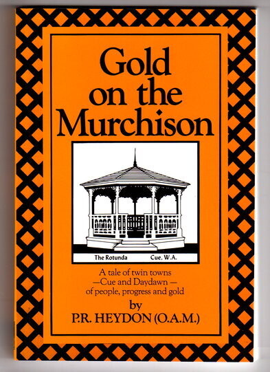 Gold on the Murchison: A Tale of Twin Towns - Cue and Daydawn: of People, Progress and Gold by P R Heydon