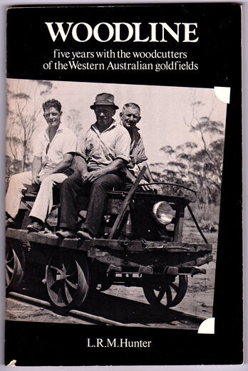 Woodline: Five Years with the Woodcutters of the Western Australian Goldfields by Larry R M Hunter