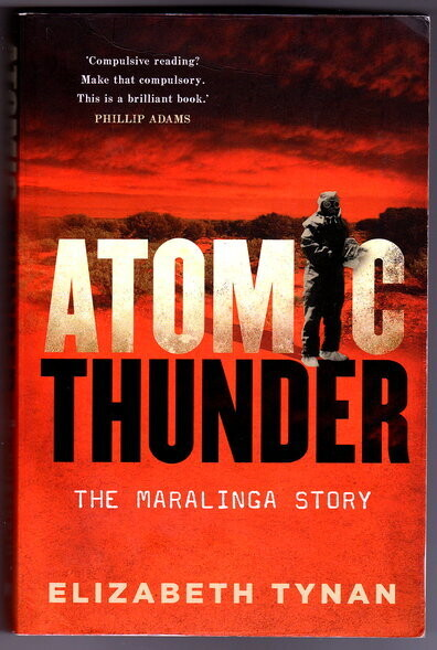 Atomic Thunder: The Maralinga Story by Elizabeth Tynan