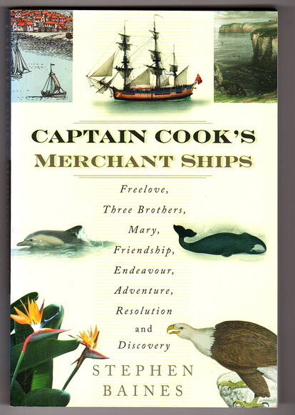 Captain Cook's Merchant Ships: Freelove, Three Brothers, Mary, Friendship, Endeavour, Adventure, Resolution and Discovery by Stephen Baines