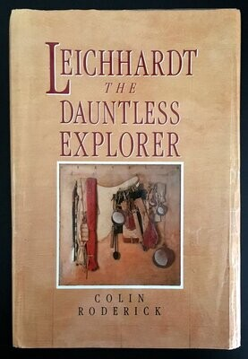 Leichhardt: The Dauntless Explorer by Colin Roderick