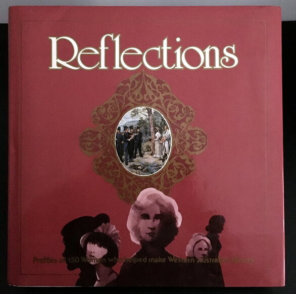 Reflections: Profiles of 150 Women who Helped Make Western Australia's History edited by Daphne Popham