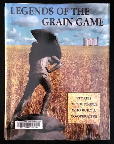 Legends of the Grain Game: Stories of the People Who Built Co-Operative Grain Handling edited by Richenda Goldfinch