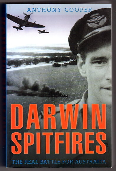 Darwin Spitfires: The Real Battle for Australia by Anthony Cooper