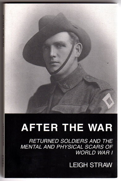 After the War: Returned Soldiers and the Mental and Physical Scars of World War I by Leigh Straw