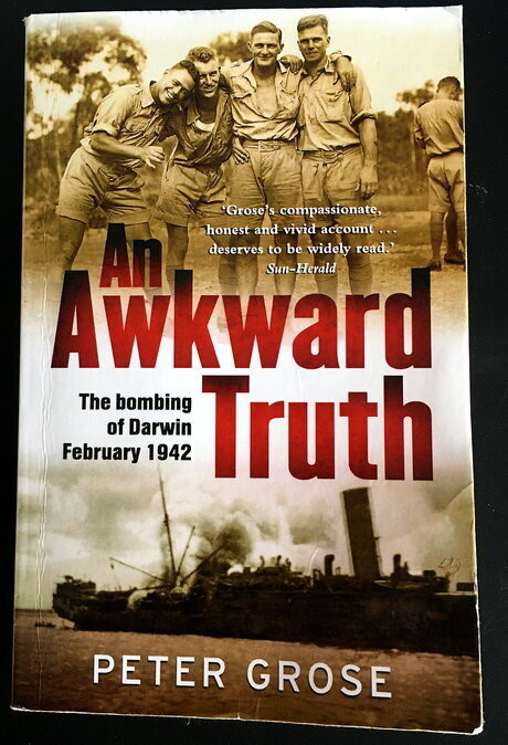An Awkward Truth: The Bombing of Darwin, February 1942 by Peter Grose