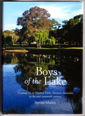Boys of the Lake: A Young Life in Shenton Park, Western Australia, in the Mid-Twentieth Century by Steven Mailey
