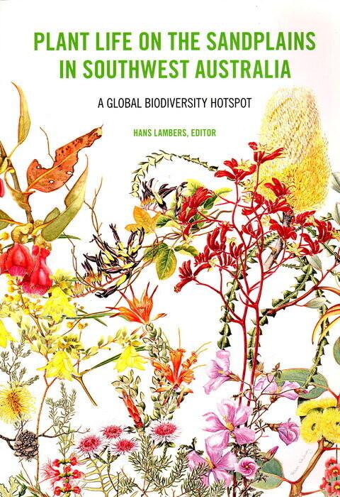 Plant Life on the Sandplains in Southwest Australia: A Global Biodiversity Hotspot edited by Hans Lambers