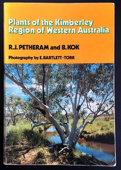 Plants of the Kimberley Region of Western Australia by R J Petheram and B Kok