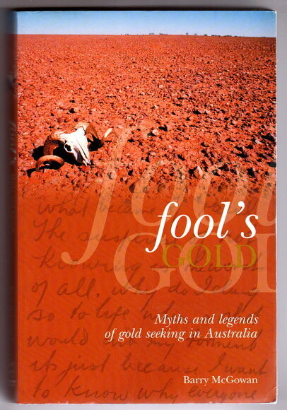 Fool's Gold: Myths and Legends of Gold Seeking in Australia by Barry McGowan