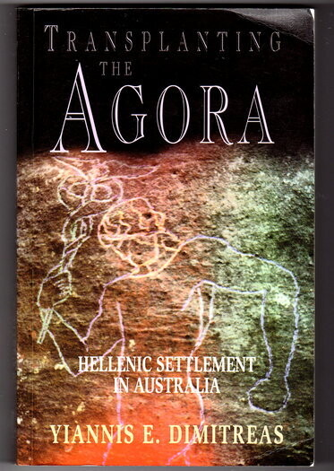 Transplanting the Agora: Hellenic Settlement in Australia by Yiannis E Dimitreas
