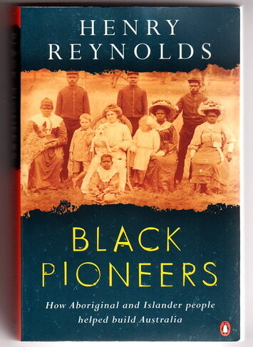 Black Pioneers: How Aboriginal and Islander People Helped Build Australia [With the White People] by Henry Reynolds
