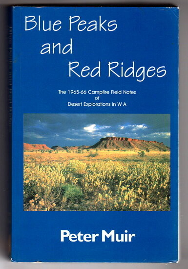 Blue Peaks and Red Ridges: The 1965-66 Campfire Field Notes of Desert Explorations in Western Australia by Peter Muir