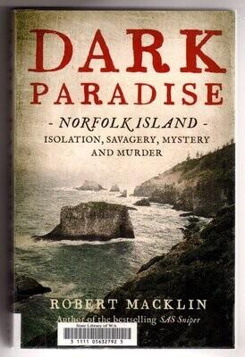 Dark Paradise: Norfolk Island: Isolation, Savagery, Mystery and Murder by Robert Macklin