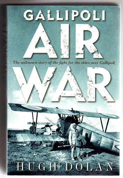 Gallipoli Air War: The Unknown Story of the Fight in the Skies Over Gallipoli by Hugh Dolan