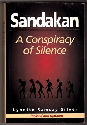 Sandakan: A Conspiracy of Silence: Revised and Updated by Lynette Ramsay Silver