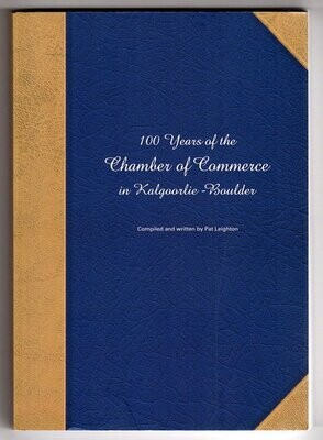 100 Years of the Chamber of Commerce in Kalgoorlie-Boulder compiled and written by Pat Leighton