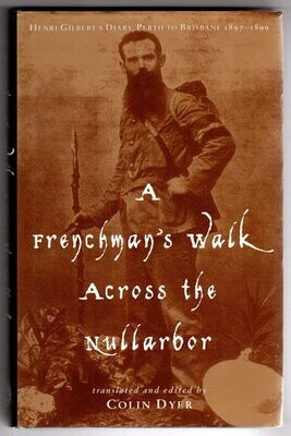 A Frenchman's Walk Across the Nullarbor: Henri Gilbert's Diary, Perth to Brisbane 1897–1899 translated and edited by Colin Dyer