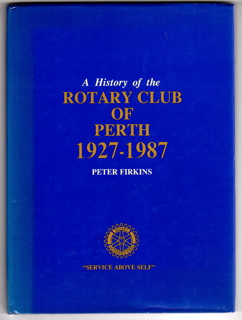 A History of Rotary Club of Perth 1927 - 1987 by Peter Firkins