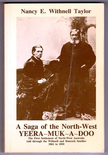 Yeer Muk A Doo: A Saga of the North-West: The First Settlement of the North-West Australia Told Through the Withnell and Hancock Families 1861 to 1890 by Nancy E Withnell Ta by Nancy E Withnell Taylor