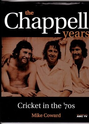 The Chappell Years: Cricket in the '70s by Mike Coward