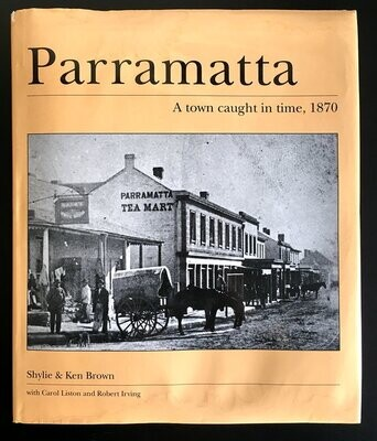 Parramatta: A Town Caught in Time, 1870 by Shylie Brown and Ken Brown