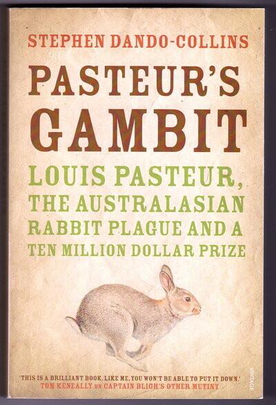 Pasteur's Gambit: Louis Pasteur, the Australiasian Rabbit Plague and a Ten Million Dollar Prize by Stephen Dando-Collins