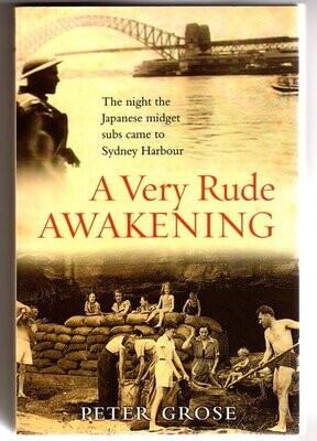 A Very Rude Awakening: The Night the Japanese Midget Subs Came to Sydney Harbour by Peter Grose