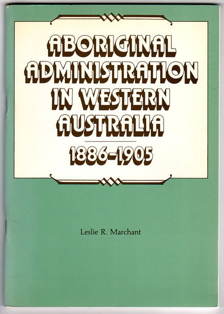 Aboriginal Administration in Western Australia 1886-1905 by Leslie R Marchant