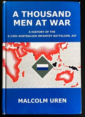 A Thousand Men at War: A History of the 2/16th Australian Infantry Battalion, AIF by Malcolm Uren