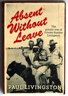 Absent Without Leave: The Private War of Private Stanley Livingston by Paul Livingston