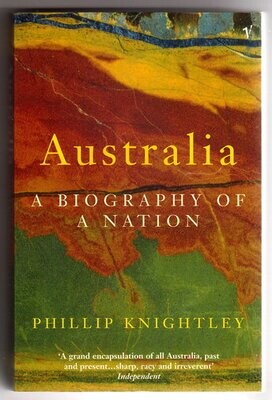 Australia a Biography of a Nation by Phillip Knightley
