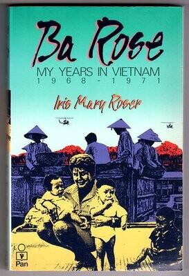 Ba Rose: My Years in Vietnam 1968 - 1971 by Iris Mary Rose