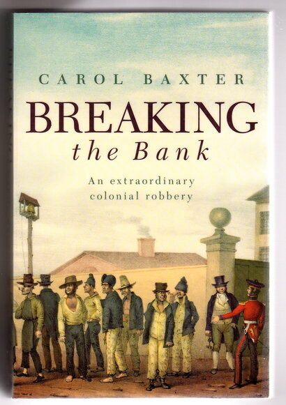 Breaking the Bank: Am Extraordinary Colonial Robbery by Carol Baxter