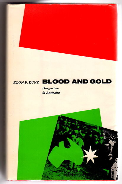 Blood and Gold: Hungarians in Australia by Egon F Kunz