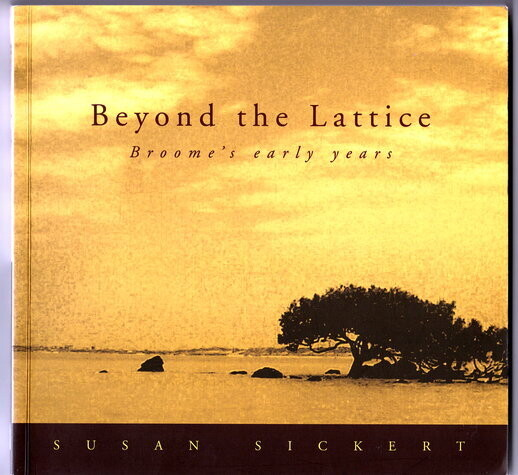 Beyond the Lattice: Broome's Early Years by Susan Sickert