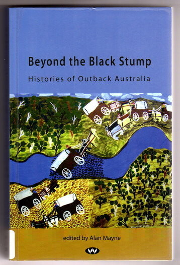 Beyond the Black Stump: Histories of Outback Australia edited by Alan Mayne