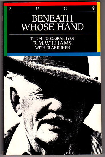 Beneath Whose Hand: The Autobiography of R M Williams with Olaf Ruhen