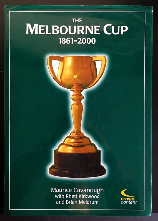 The Melbourne Cup 1861-2000 by Maurice Cavanough, Rhett Kirkwood and Brian Meldrum