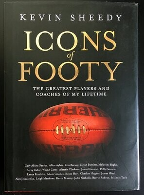 Icons of Footy: The Greatest Players and Coaches of My Lifetime by Kevin Sheedy