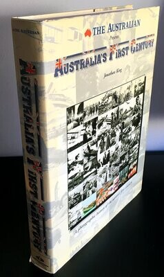 The Australian Presents: Australia's First Century:  A Photographic History of the Nation's First Century by Jonathan King