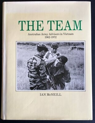 The Team: Australian Army Advisers in Vietnam 1962 - 1972 by Ian McNeill